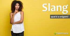 Slang: Conheça a Origem com Exemplos de Uso