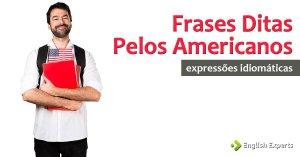 Frases ditas pelos Americanos: Expressões Idiomáticas