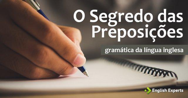 O Segredo das Preposições em Inglês