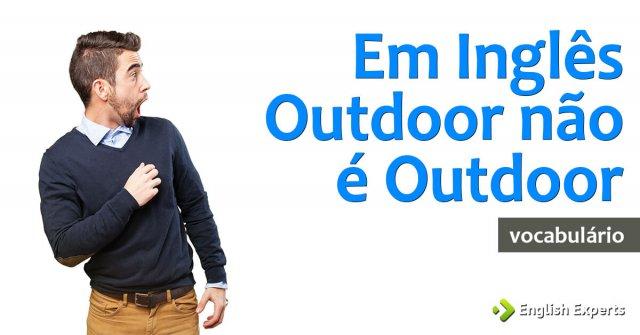 Outdoor não é Outdoor em Inglês