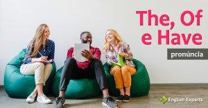 The, Of e Have: Qual é a pronúncia correta?