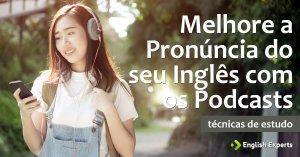 Melhore a Pronúncia do seu Inglês com os Podcasts