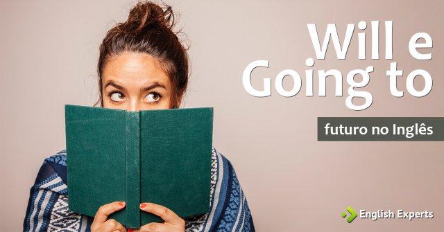 Will ou Going to: Como Usar o Tempo Futuro no Inglês