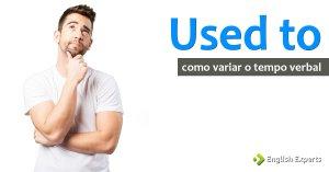 Used to: Como Variar o Tempo Verbal