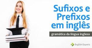 Sufixos e Prefixos em inglês