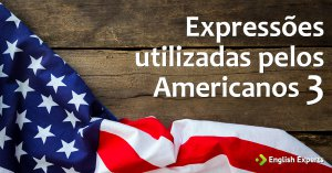 Expressões utilizadas pelos Americanos III