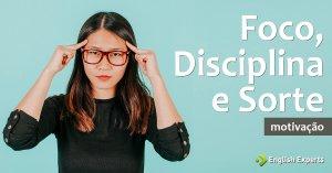 O que tem a ver Inglês com Foco, Disciplina e Sorte
