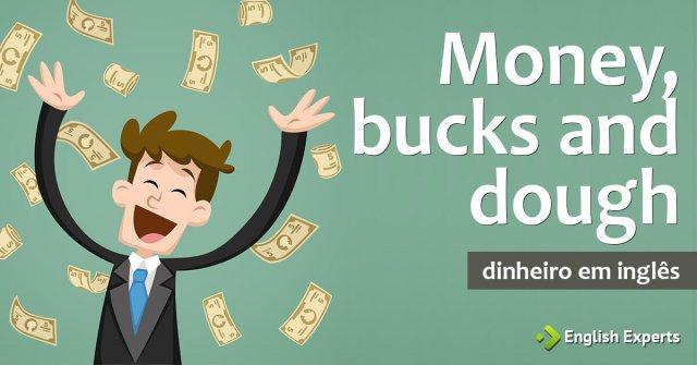 Money, Bucks and Dough: Falando Sobre Dinheiro em inglês