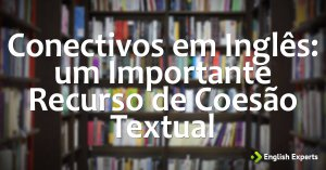 Conectivos: um Importante Recurso de Coesão Textual