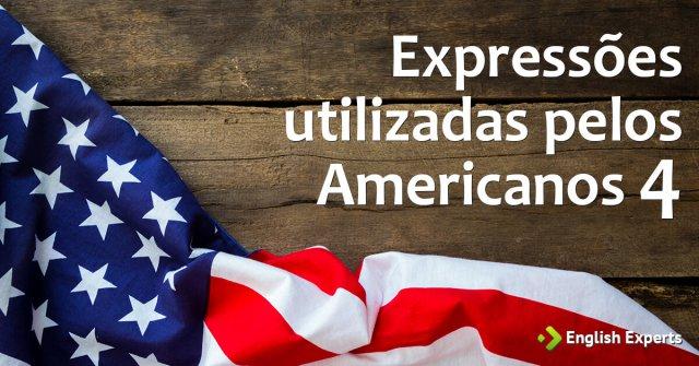 Expressões utilizadas pelos Americanos IV
