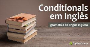 Conditionals em Inglês: Dicas e macetes