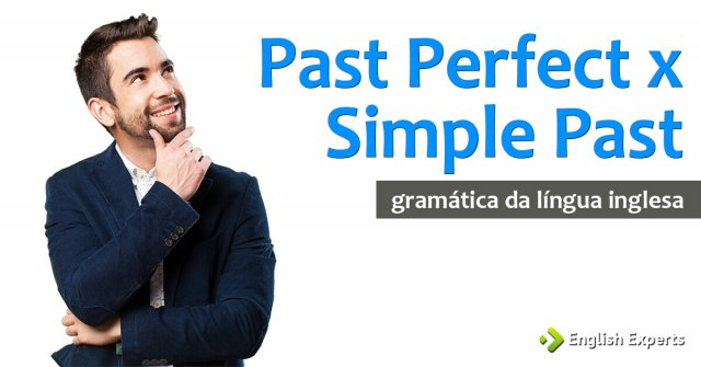 Past Perfect x Simple Past: Dicas e macetes