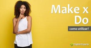 Make e Do: Como Utilizar no inglês?