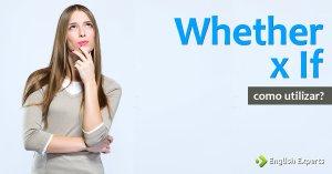 Whether e If: Como Utilizar em inglês?