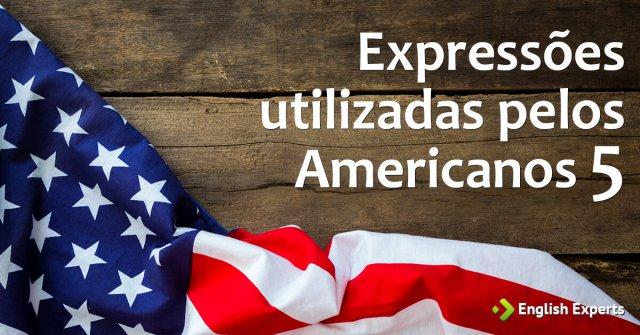 Expressões utilizadas pelos Americanos V