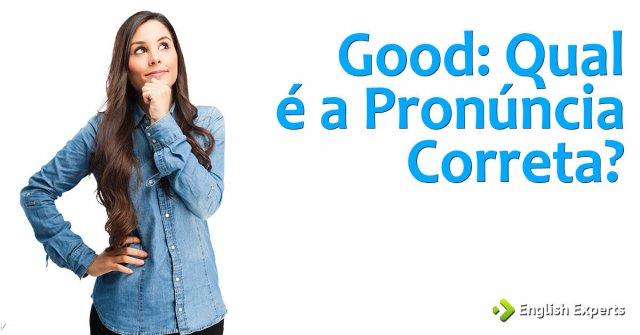 Good: Qual é a Pronúncia Correta?