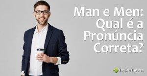 Man e Men: Qual é a Pronúncia Correta?