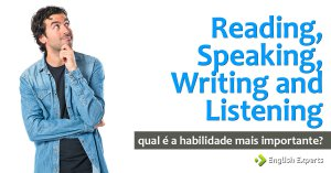 Reading, Speaking, Writing and Listening: Qual é a habilidade mais importante?