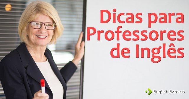 Dicas para Professores de Inglês: Parte I