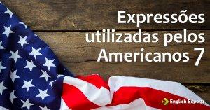Expressões utilizadas pelos Americanos VII