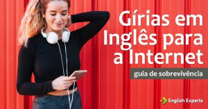Gírias em Inglês para a Internet: Guia de Sobrevivência