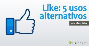 5 usos alternativos para a palavra Like