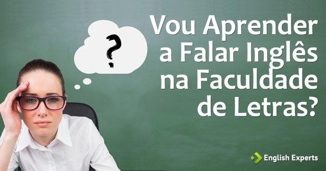 Vou Aprender a Falar Inglês na Faculdade de Letras?