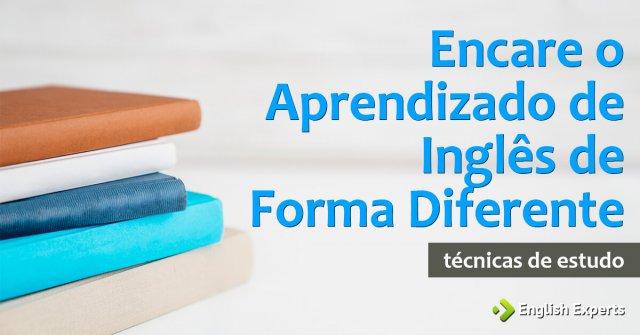 Encare o Aprendizado de Inglês de Forma Diferente