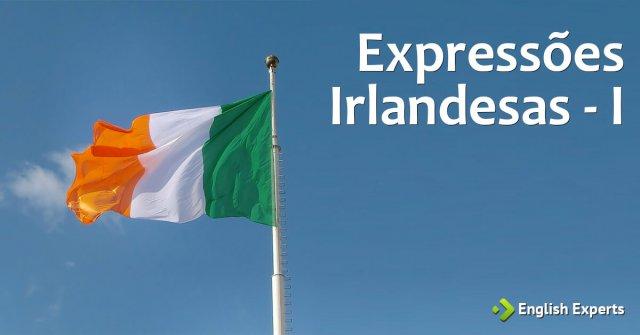 Expressões Irlandesas - I