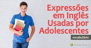 Expressões em Inglês Usadas por Adolescentes