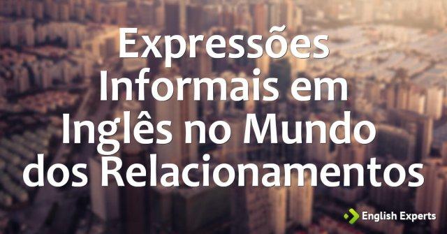 Expressões Informais em Inglês no Mundo dos Relacionamentos