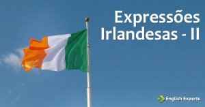 Expressões Irlandesas – II