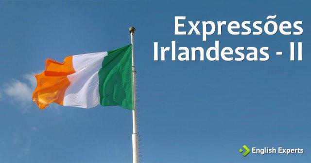Expressões Irlandesas - II