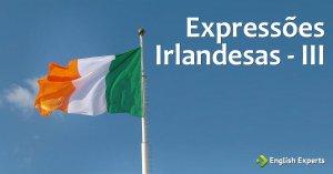 Expressões Irlandesas - III