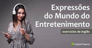 Expressões em inglês do Mundo do Entretenimento: Exercício