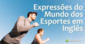 Expressões em inglês do Mundo dos Esportes: Parte 2