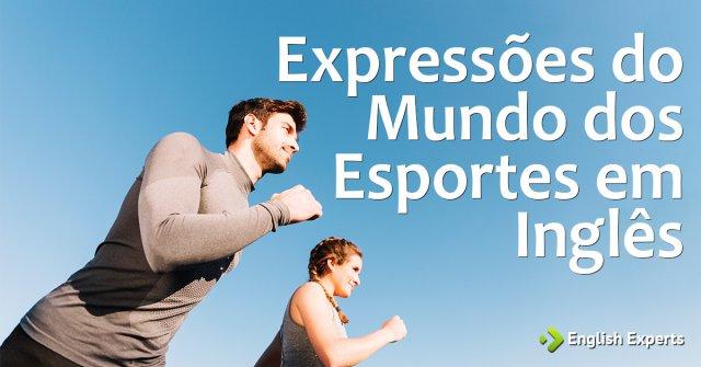 Expressões em inglês do Mundo dos Esportes: Parte 1