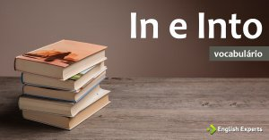 In ou Into: Mais Significados em inglês