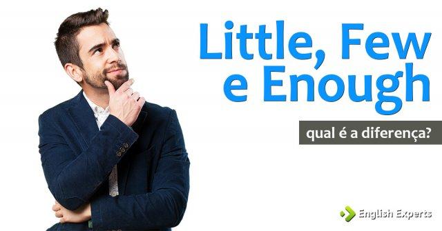 Little, Few e Enough: Qual é a Diferença em Inglês?