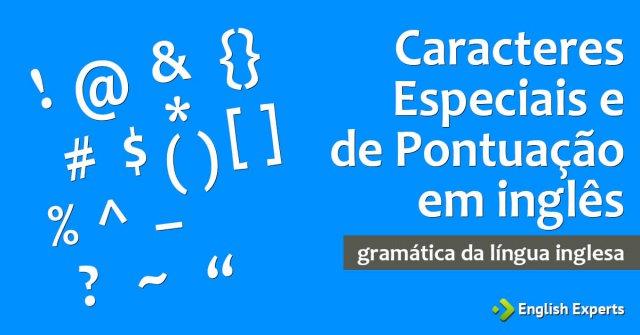 1a36c055b Caracteres Especiais e de Pontuação em inglês - English Experts