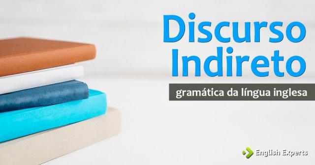 Discurso Indireto em inglês