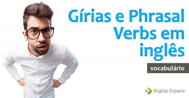 Gírias e Phrasal Verbs em inglês