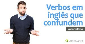 Verbos em Inglês que Confundem