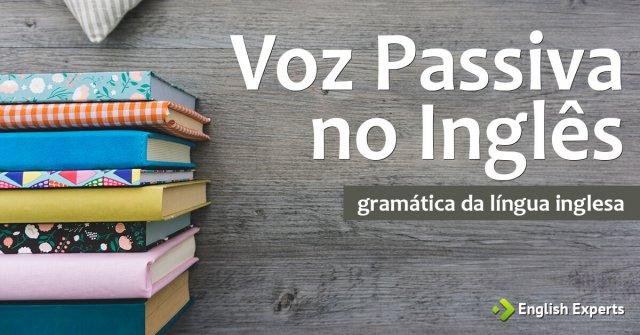 Voz Passiva no Inglês