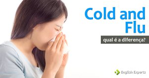 Cold and Flu: Qual é a diferença