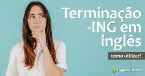 Terminação -ING em inglês: Como utilizar?