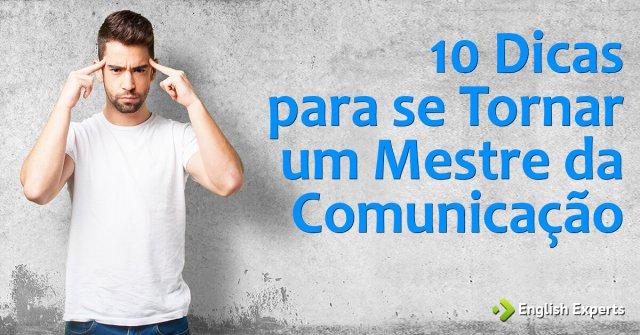 10 Dicas para se Tornar um Mestre da Comunicação
