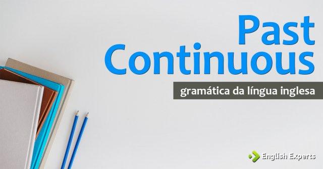 Past Continuous em inglês: Como utilizar