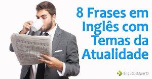 8 Frases em Inglês com Temas da Atualidade