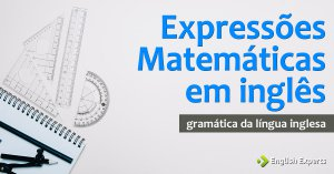 Expressões Matemáticas em inglês